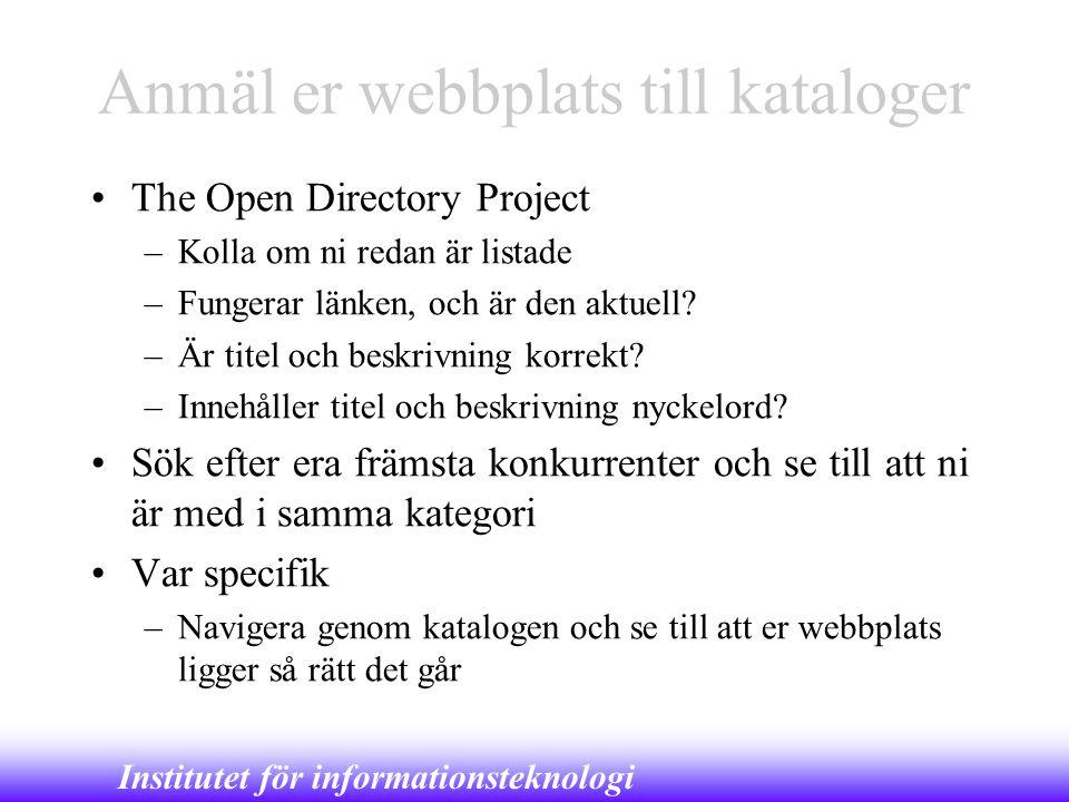 Institutet för informationsteknologi Anmäl er webbplats till kataloger •The Open Directory Project –Kolla om ni redan är listade –Fungerar länken, och