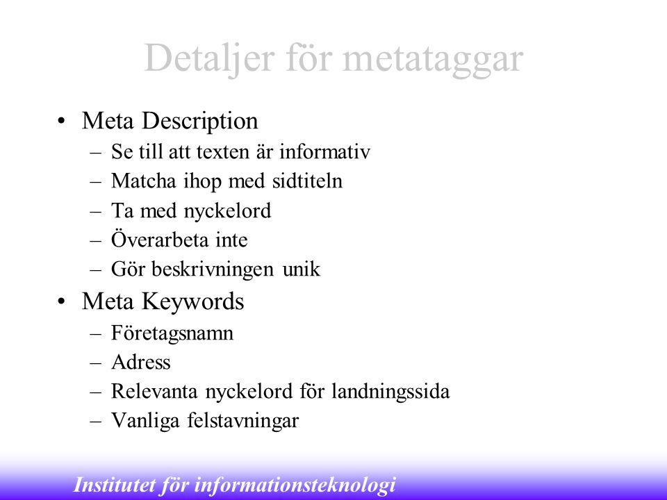 Institutet för informationsteknologi Detaljer för metataggar •Meta Description –Se till att texten är informativ –Matcha ihop med sidtiteln –Ta med ny