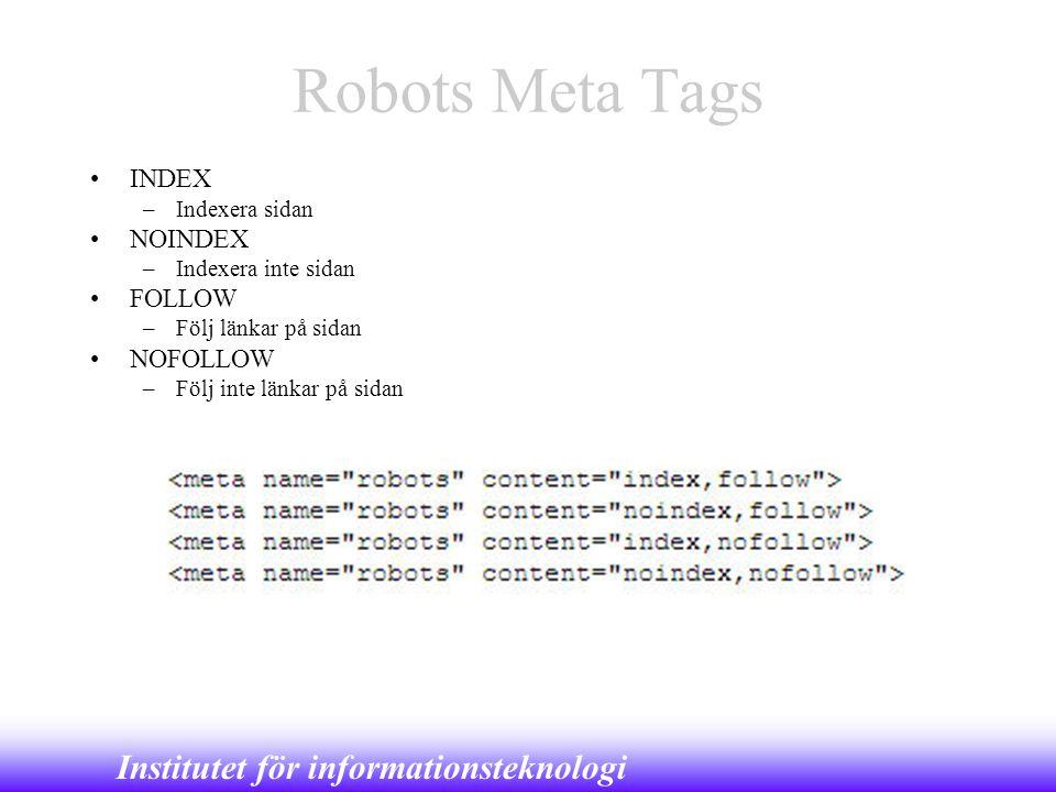 Institutet för informationsteknologi Robots Meta Tags •INDEX –Indexera sidan •NOINDEX –Indexera inte sidan •FOLLOW –Följ länkar på sidan •NOFOLLOW –Fö