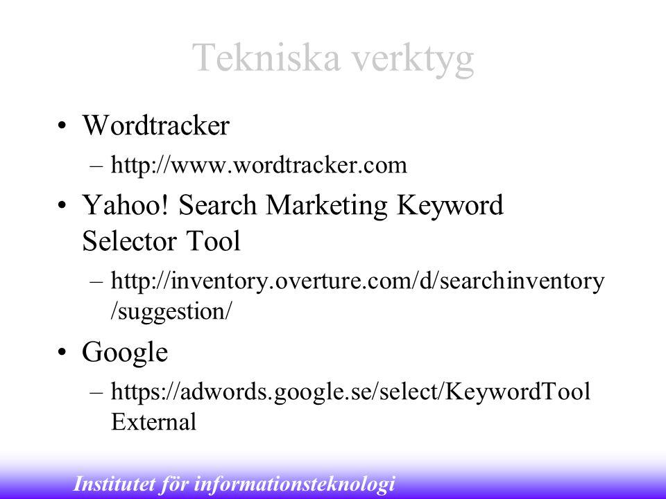 Institutet för informationsteknologi Tekniska verktyg •Wordtracker –http://www.wordtracker.com •Yahoo! Search Marketing Keyword Selector Tool –http://