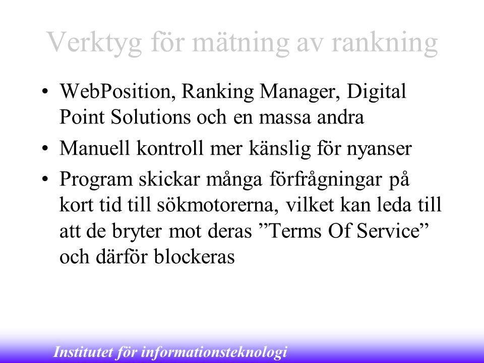 Institutet för informationsteknologi Verktyg för mätning av rankning •WebPosition, Ranking Manager, Digital Point Solutions och en massa andra •Manuel