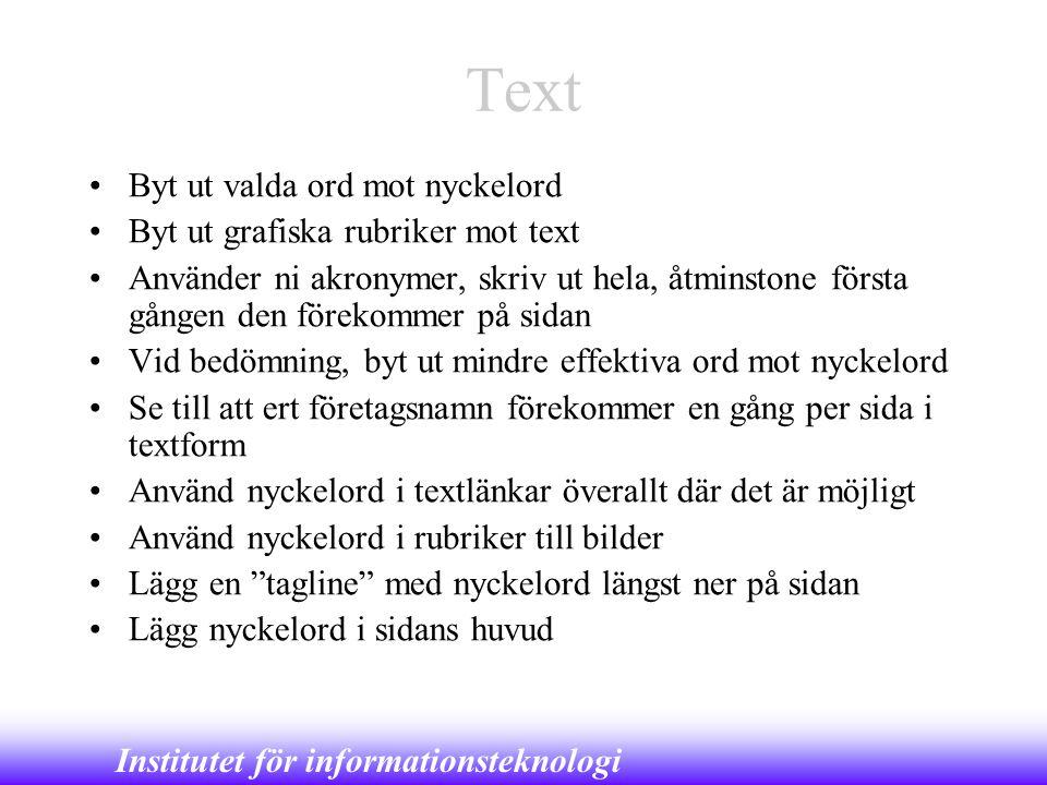 Institutet för informationsteknologi Text •Byt ut valda ord mot nyckelord •Byt ut grafiska rubriker mot text •Använder ni akronymer, skriv ut hela, åt