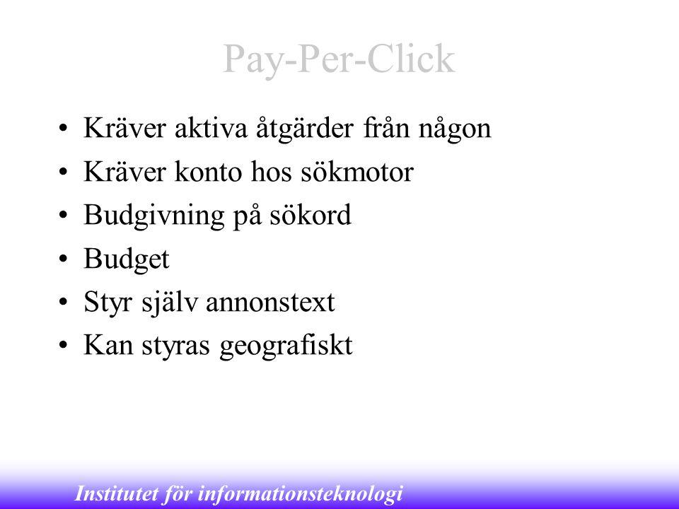 Institutet för informationsteknologi Pay-Per-Click •Kräver aktiva åtgärder från någon •Kräver konto hos sökmotor •Budgivning på sökord •Budget •Styr s