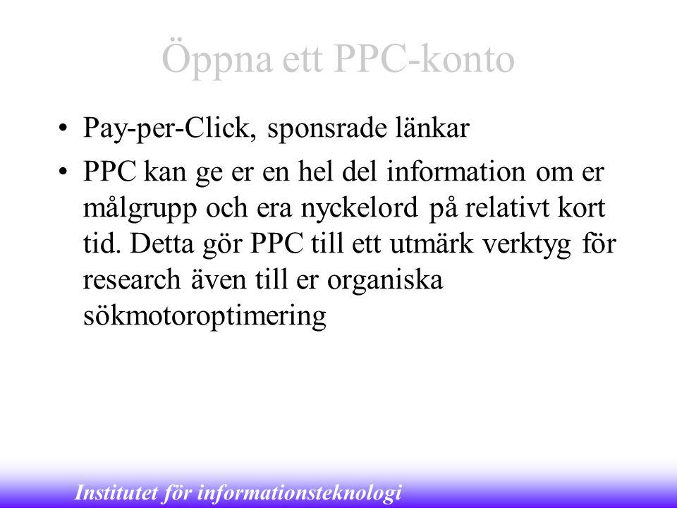 Institutet för informationsteknologi Öppna ett PPC-konto •Pay-per-Click, sponsrade länkar •PPC kan ge er en hel del information om er målgrupp och era