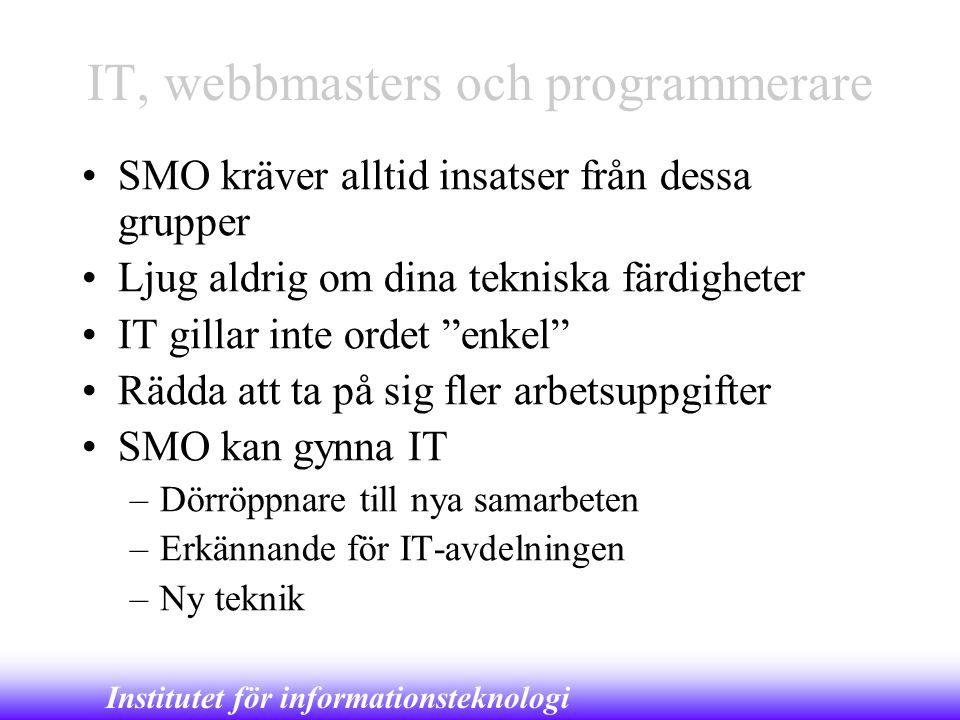 Institutet för informationsteknologi IT, webbmasters och programmerare •SMO kräver alltid insatser från dessa grupper •Ljug aldrig om dina tekniska fä