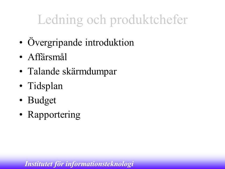 Institutet för informationsteknologi Ledning och produktchefer •Övergripande introduktion •Affärsmål •Talande skärmdumpar •Tidsplan •Budget •Rapporter