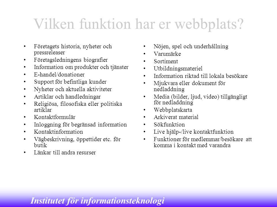 Institutet för informationsteknologi Vilken funktion har er webbplats? •Företagets historia, nyheter och pressreleaser •Företagsledningens biografier