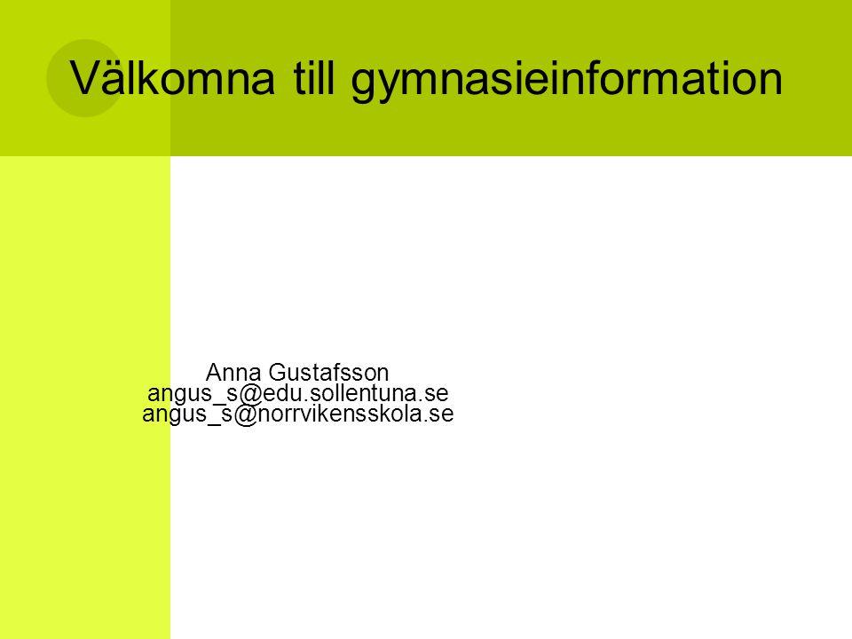 Välkomna till gymnasieinformation Anna Gustafsson angus_s@edu.sollentuna.se angus_s@norrvikensskola.se