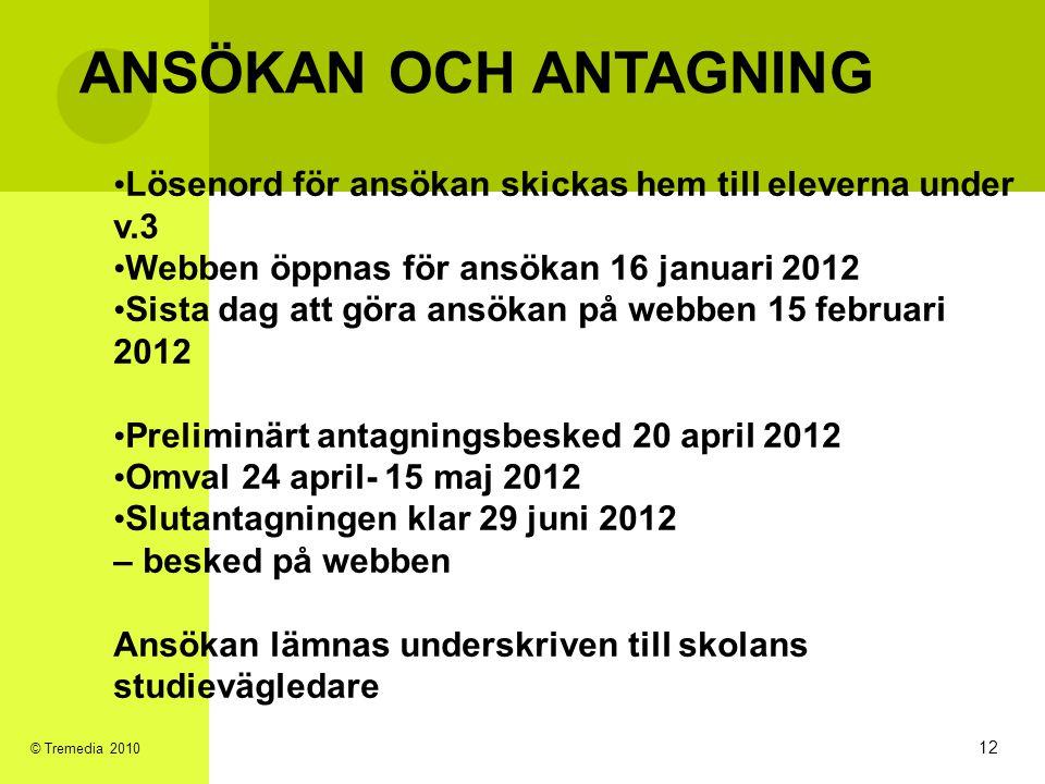 ANSÖKAN OCH ANTAGNING • Lösenord för ansökan skickas hem till eleverna under v.3 • Webben öppnas för ansökan 16 januari 2012 • Sista dag att göra ansö