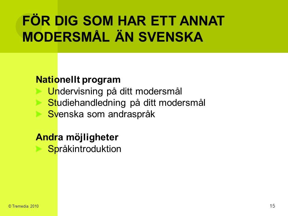 FÖR DIG SOM HAR ETT ANNAT MODERSMÅL ÄN SVENSKA Nationellt program Undervisning på ditt modersmål Studiehandledning på ditt modersmål Svenska som andra
