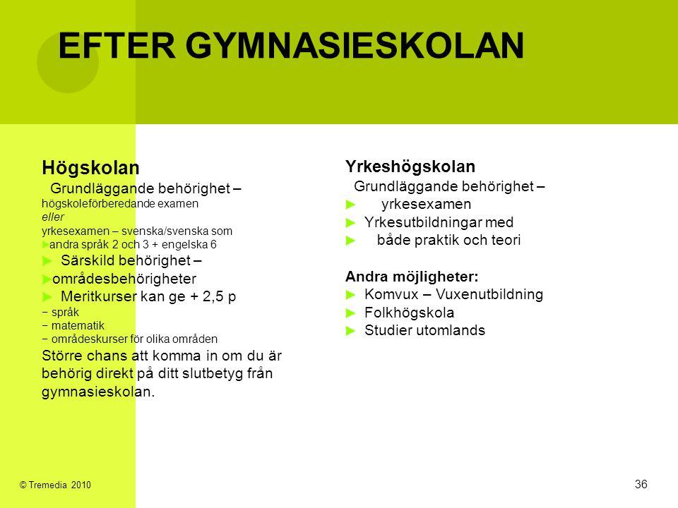 EFTER GYMNASIESKOLAN Högskolan Grundläggande behörighet – högskoleförberedande examen eller yrkesexamen – svenska/svenska som andra språk 2 och 3 + en