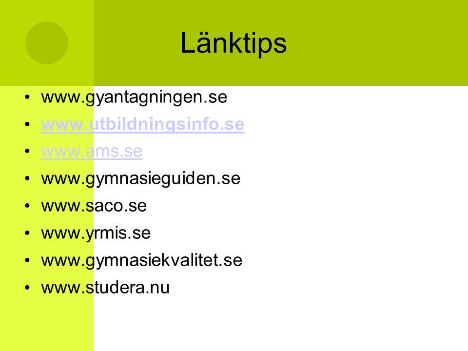 Länktips • www.gyantagningen.se • www.utbildningsinfo.se www.utbildningsinfo.se • www.ams.se www.ams.se • www.gymnasieguiden.se • www.saco.se • www.yr