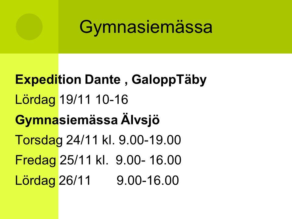 Gymnasiemässa Expedition Dante, GaloppTäby Lördag 19/11 10-16 Gymnasiemässa Älvsjö Torsdag 24/11 kl. 9.00-19.00 Fredag 25/11 kl. 9.00- 16.00 Lördag 26