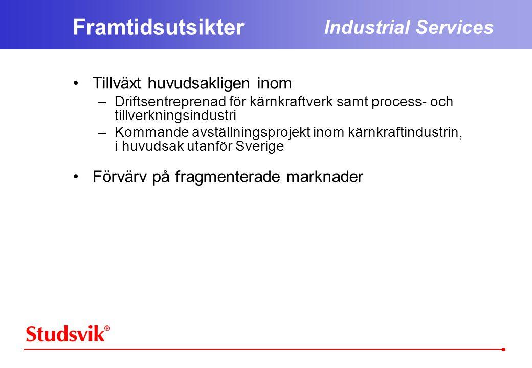 Framtidsutsikter •Tillväxt huvudsakligen inom –Driftsentreprenad för kärnkraftverk samt process- och tillverkningsindustri –Kommande avställningsprojekt inom kärnkraftindustrin, i huvudsak utanför Sverige •Förvärv på fragmenterade marknader Industrial Services