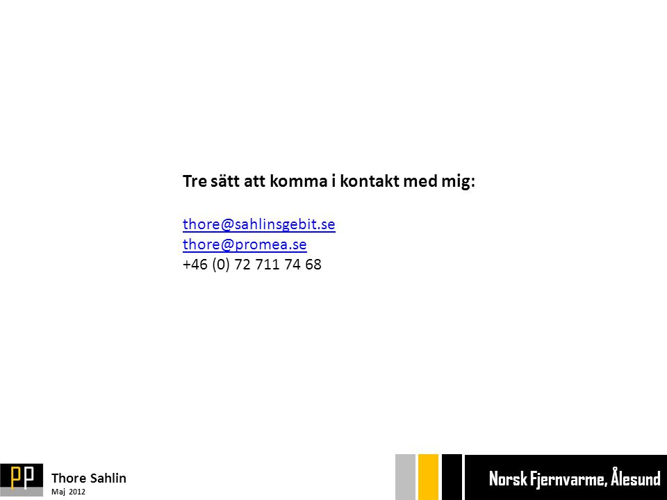 Tack! Thore Sahlin Maj 2012 Ekonom gänget Bryggan Ekonom gänget Bryggan Norsk Fjernvarme, Ålesund