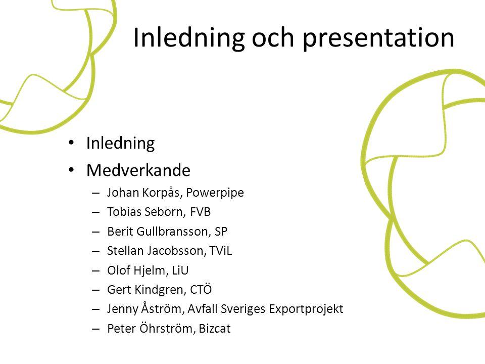 Inledning och presentation • Inledning • Medverkande – Johan Korpås, Powerpipe – Tobias Seborn, FVB – Berit Gullbransson, SP – Stellan Jacobsson, TViL