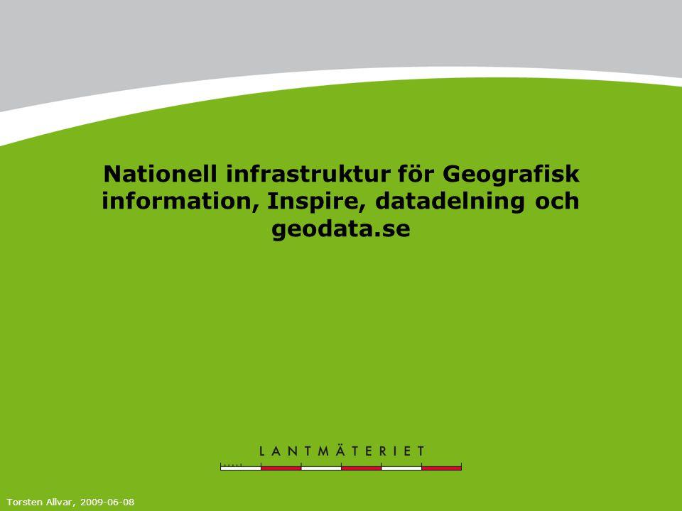 Nationell infrastruktur för Geografisk information, Inspire, datadelning och geodata.se Torsten Allvar, 2009-06-08