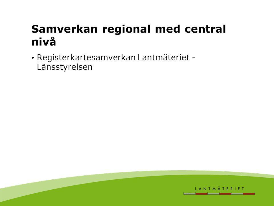 Samverkan regional med central nivå • Registerkartesamverkan Lantmäteriet - Länsstyrelsen