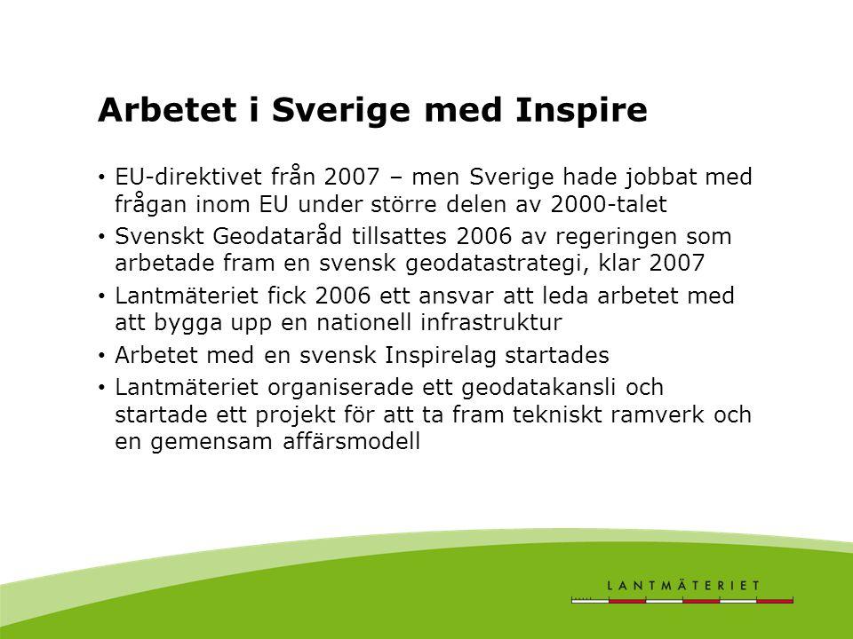 Arbetet i Sverige med Inspire • EU-direktivet från 2007 – men Sverige hade jobbat med frågan inom EU under större delen av 2000-talet • Svenskt Geodataråd tillsattes 2006 av regeringen som arbetade fram en svensk geodatastrategi, klar 2007 • Lantmäteriet fick 2006 ett ansvar att leda arbetet med att bygga upp en nationell infrastruktur • Arbetet med en svensk Inspirelag startades • Lantmäteriet organiserade ett geodatakansli och startade ett projekt för att ta fram tekniskt ramverk och en gemensam affärsmodell