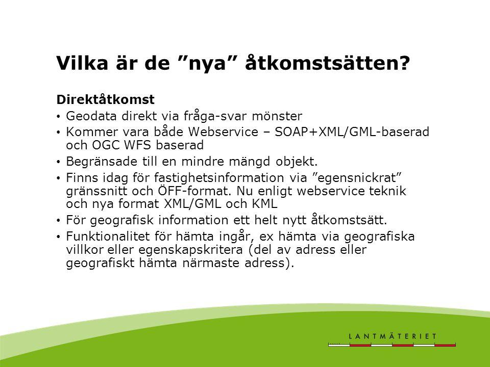 Direktåtkomst • Geodata direkt via fråga-svar mönster • Kommer vara både Webservice – SOAP+XML/GML-baserad och OGC WFS baserad • Begränsade till en mindre mängd objekt.