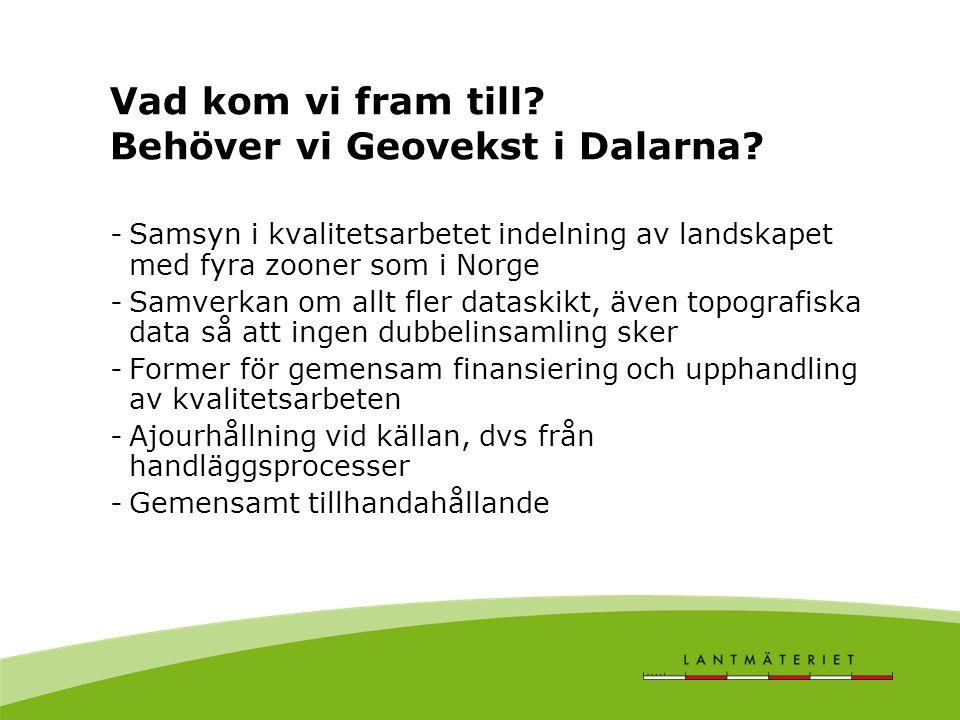 Vad kom vi fram till.Behöver vi Geovekst i Dalarna.