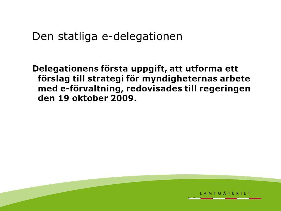 Den statliga e-delegationen Delegationens första uppgift, att utforma ett förslag till strategi för myndigheternas arbete med e-förvaltning, redovisades till regeringen den 19 oktober 2009.
