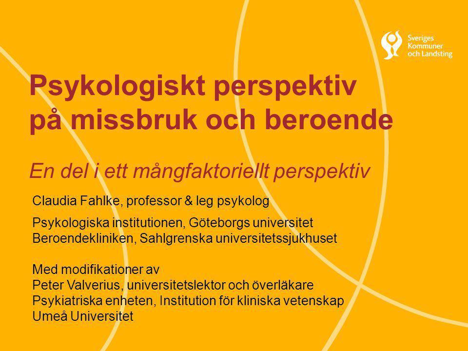Svenska Kommunförbundet och Landstingsförbundet i samverkan 22 Psykologiskt perspektiv på missbruk och beroende En del i ett mångfaktoriellt perspekti
