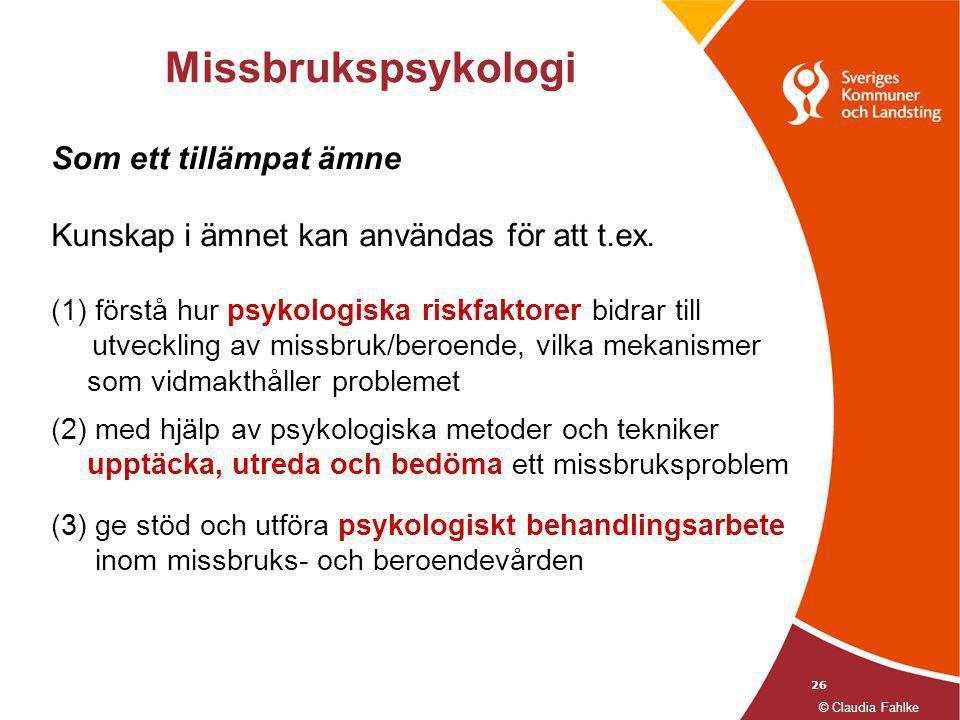 26 Missbrukspsykologi Som ett tillämpat ämne Kunskap i ämnet kan användas för att t.ex. (1) förstå hur psykologiska riskfaktorer bidrar till utvecklin