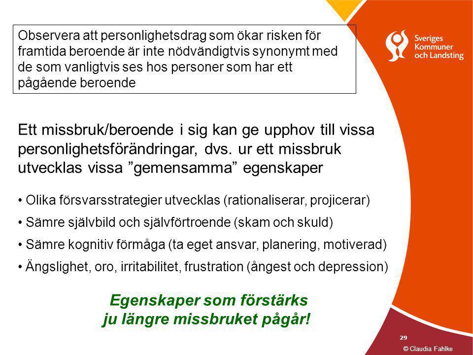 """29 Ett missbruk/beroende i sig kan ge upphov till vissa personlighetsförändringar, dvs. ur ett missbruk utvecklas vissa """"gemensamma"""" egenskaper • Olik"""
