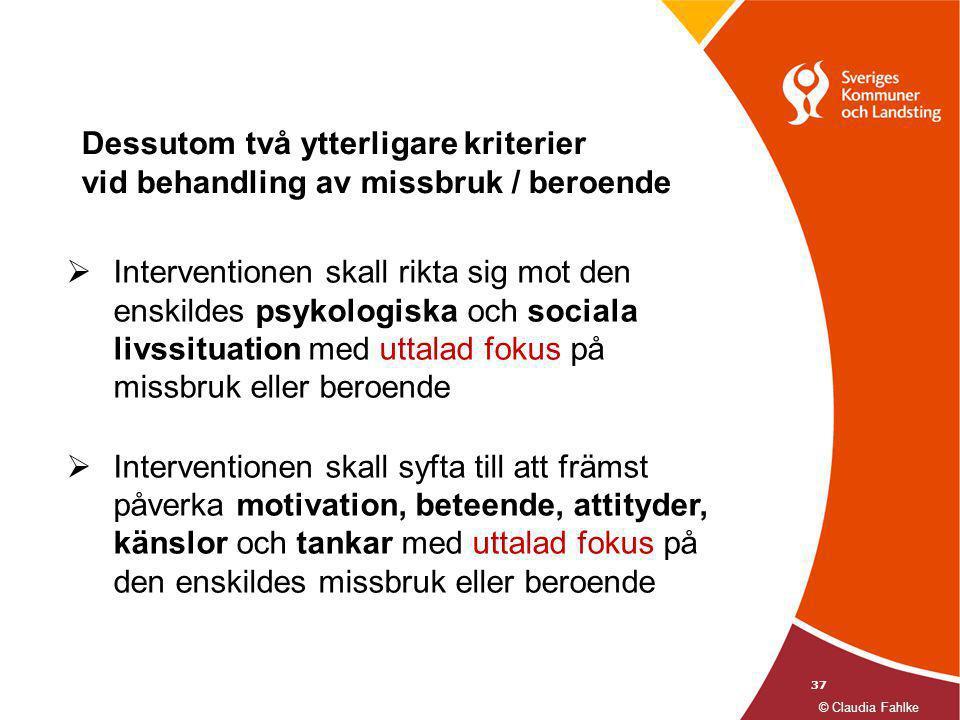 37  Interventionen skall rikta sig mot den enskildes psykologiska och sociala livssituation med uttalad fokus på missbruk eller beroende  Interventi