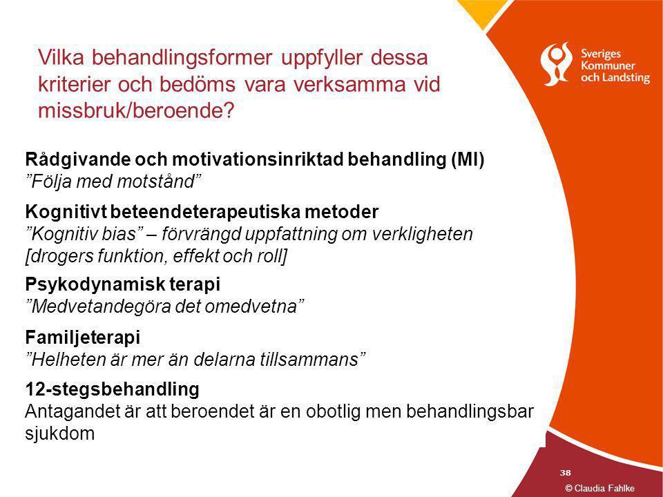 38 Vilka behandlingsformer uppfyller dessa kriterier och bedöms vara verksamma vid missbruk/beroende? © Claudia Fahlke Rådgivande och motivationsinrik