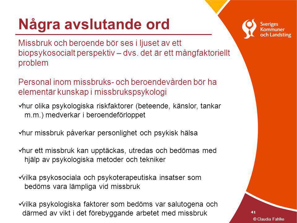 41 Några avslutande ord © Claudia Fahlke  hur olika psykologiska riskfaktorer (beteende, känslor, tankar m.m.) medverkar i beroendeförloppet  hur mi