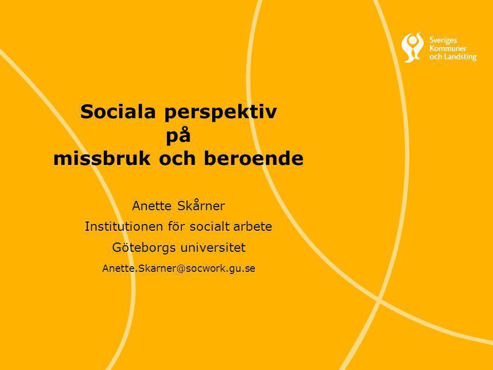 Svenska Kommunförbundet och Landstingsförbundet i samverkan 42 Sociala perspektiv på missbruk och beroende Anette Skårner Institutionen för socialt ar