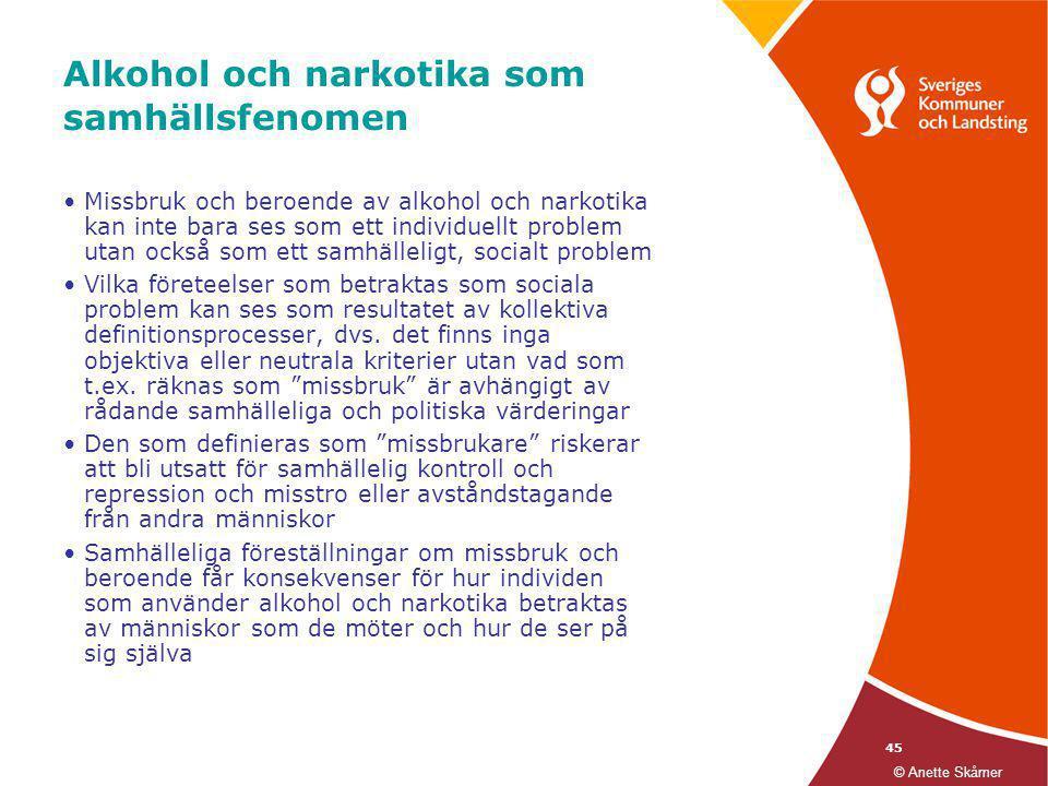 45 Alkohol och narkotika som samhällsfenomen •Missbruk och beroende av alkohol och narkotika kan inte bara ses som ett individuellt problem utan också