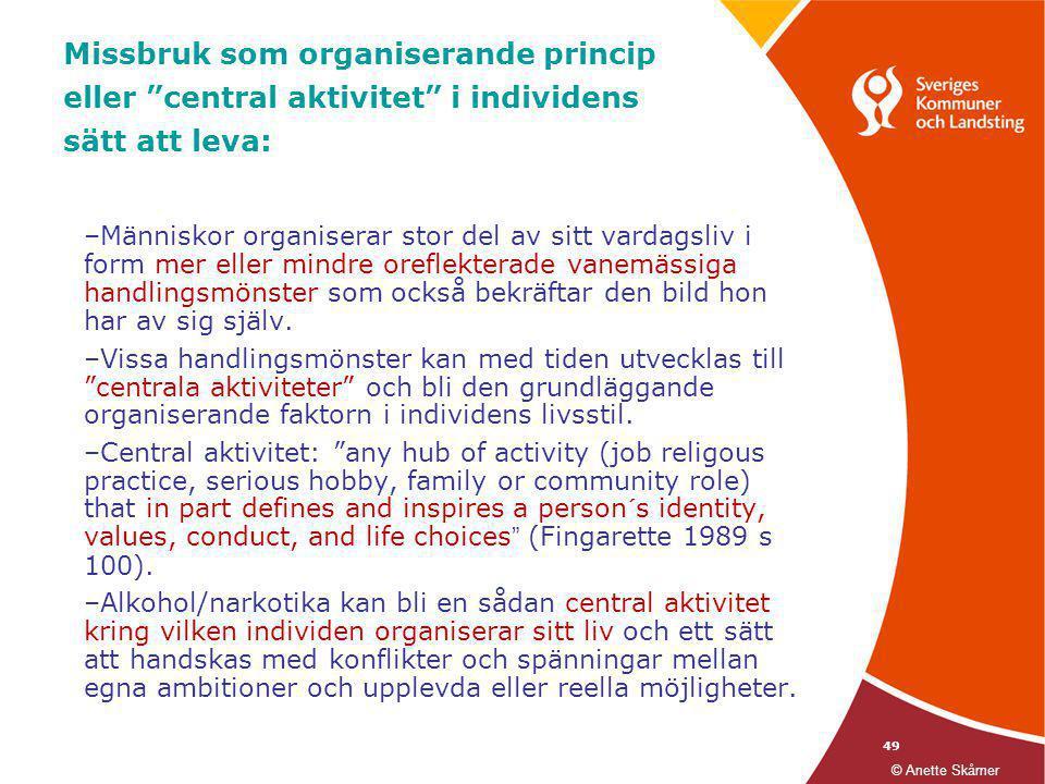 """49 Missbruk som organiserande princip eller """"central aktivitet"""" i individens sätt att leva: –Människor organiserar stor del av sitt vardagsliv i form"""
