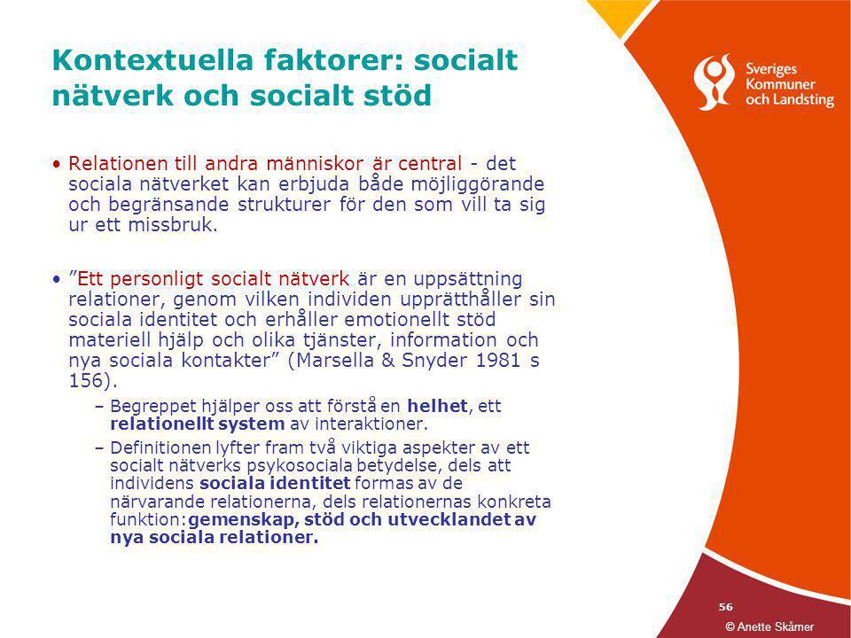 56 Kontextuella faktorer: socialt nätverk och socialt stöd •Relationen till andra människor är central - det sociala nätverket kan erbjuda både möjlig