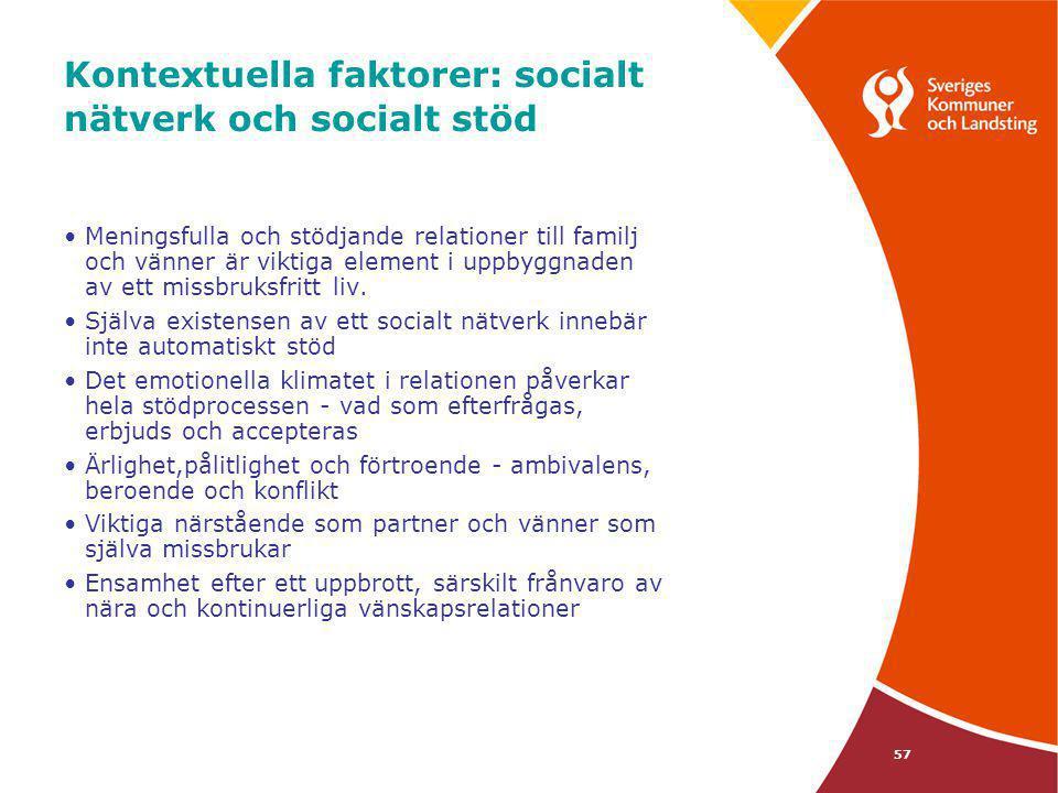 57 Kontextuella faktorer: socialt nätverk och socialt stöd •Meningsfulla och stödjande relationer till familj och vänner är viktiga element i uppbyggn