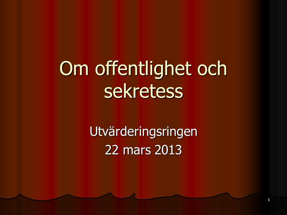 1 Om offentlighet och sekretess Utvärderingsringen 22 mars 2013