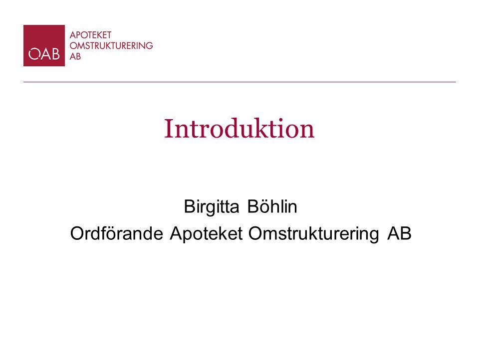 Introduktion Birgitta Böhlin Ordförande Apoteket Omstrukturering AB