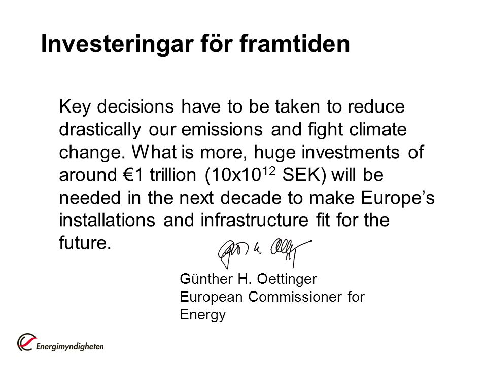 Investeringar för framtiden Key decisions have to be taken to reduce drastically our emissions and fight climate change.