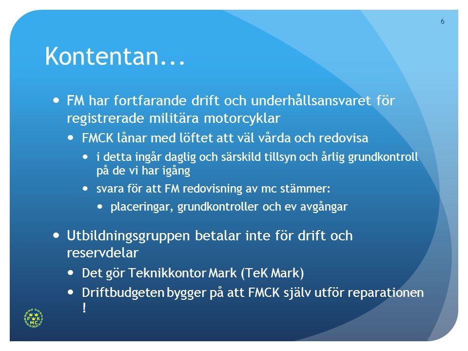 6 Kontentan...  FM har fortfarande drift och underhållsansvaret för registrerade militära motorcyklar  FMCK lånar med löftet att väl vårda och redov