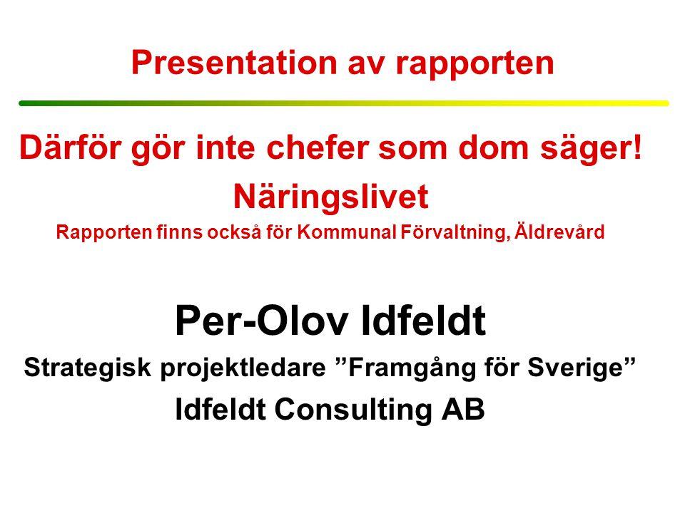 Presentation av rapporten Därför gör inte chefer som dom säger! Näringslivet Rapporten finns också för Kommunal Förvaltning, Äldrevård Per-Olov Idfeld
