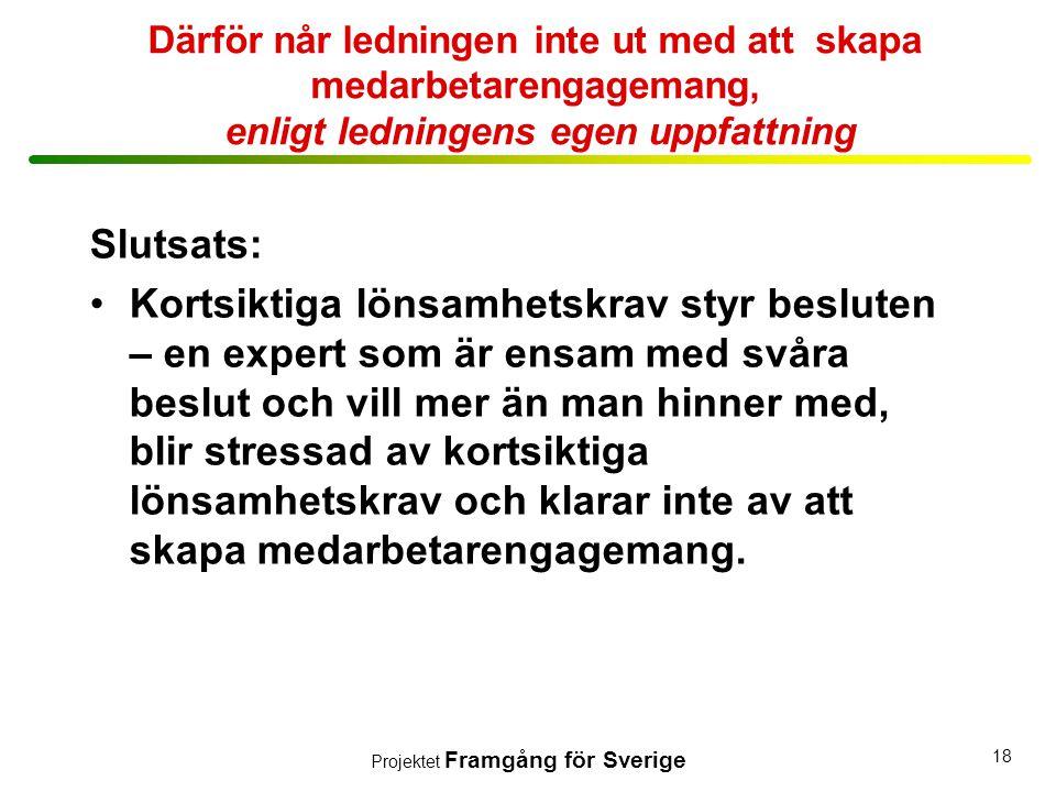 Projektet Framgång för Sverige 18 Därför når ledningen inte ut med att skapa medarbetarengagemang, enligt ledningens egen uppfattning Slutsats: •Korts