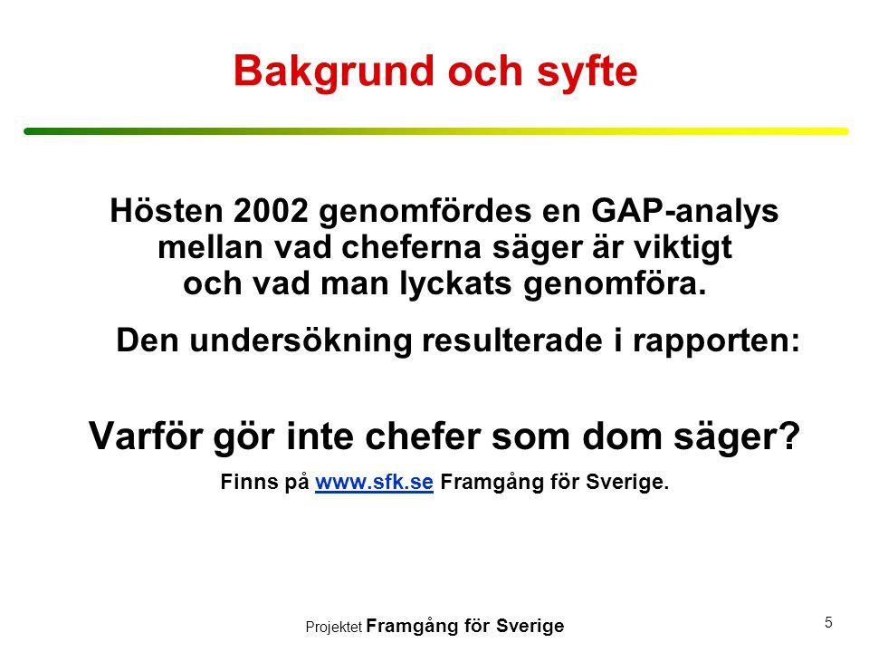 Projektet Framgång för Sverige 5 Bakgrund och syfte Hösten 2002 genomfördes en GAP-analys mellan vad cheferna säger är viktigt och vad man lyckats gen