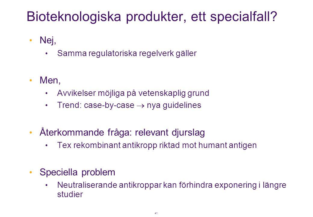 41 Bioteknologiska produkter, ett specialfall? • Nej, • Samma regulatoriska regelverk gäller • Men, • Avvikelser möjliga på vetenskaplig grund • Trend
