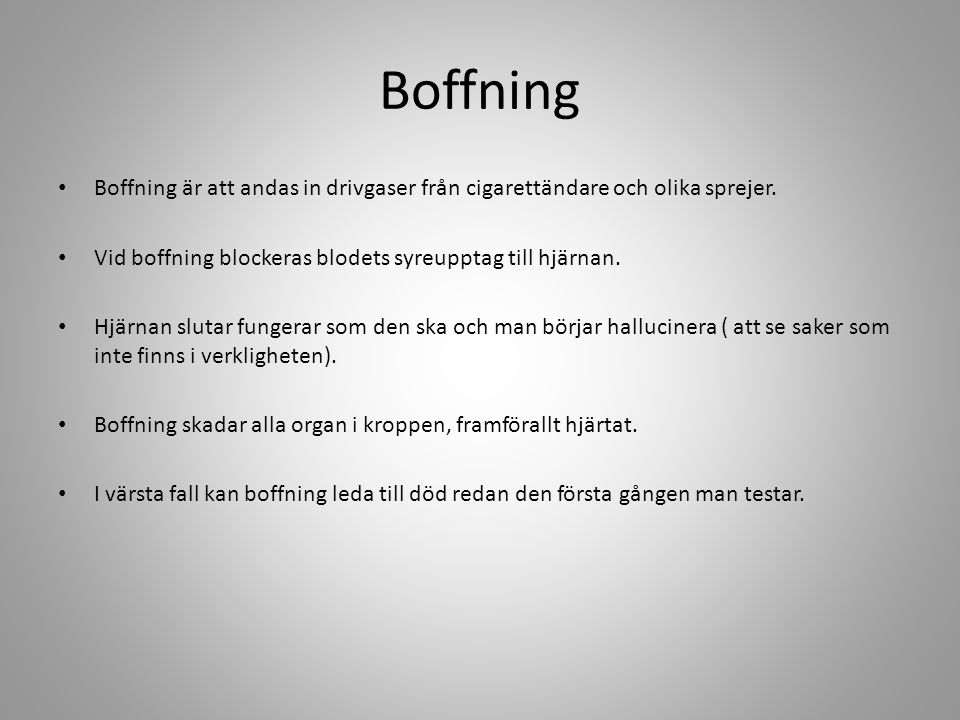 Boffning • Boffning är att andas in drivgaser från cigarettändare och olika sprejer.