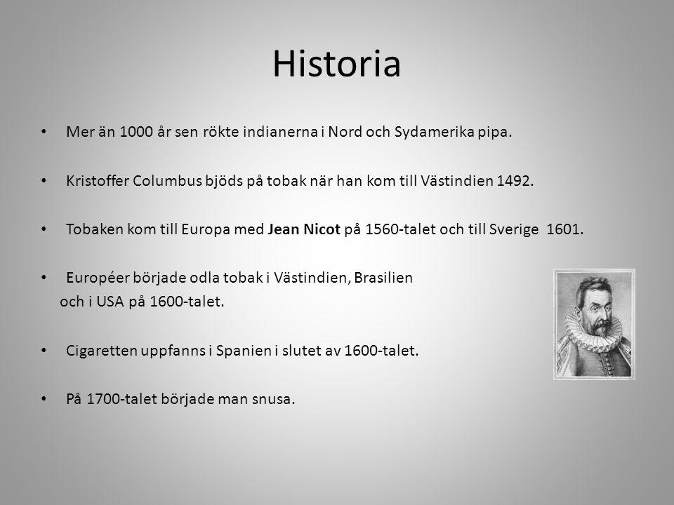 Historia • Mer än 1000 år sen rökte indianerna i Nord och Sydamerika pipa. • Kristoffer Columbus bjöds på tobak när han kom till Västindien 1492. • To