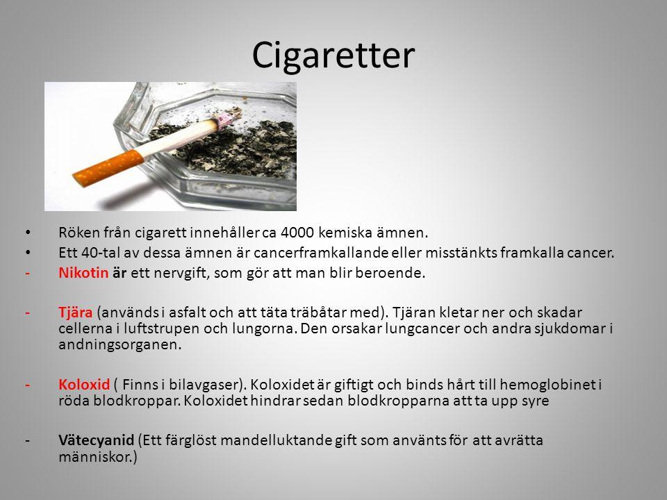 Cigaretter • Röken från cigarett innehåller ca 4000 kemiska ämnen. • Ett 40-tal av dessa ämnen är cancerframkallande eller misstänkts framkalla cancer