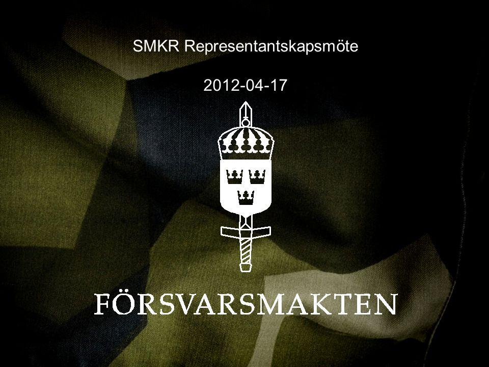VI VERKAR, SYNS OCH RESPEKTERAS WWW.FORSVARSMAKTEN.SE VI VERKAR, SYNS OCH RESPEKTERAS WWW.FORSVARSMAKTEN.SE SMKR Representantskapsmöte 2012-04-17