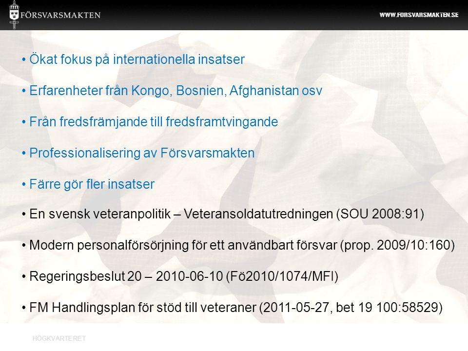 HÖGKVARTERET WWW.FORSVARSMAKTEN.SE • En svensk veteranpolitik – Veteransoldatutredningen (SOU 2008:91) • Modern personalförsörjning för ett användbart
